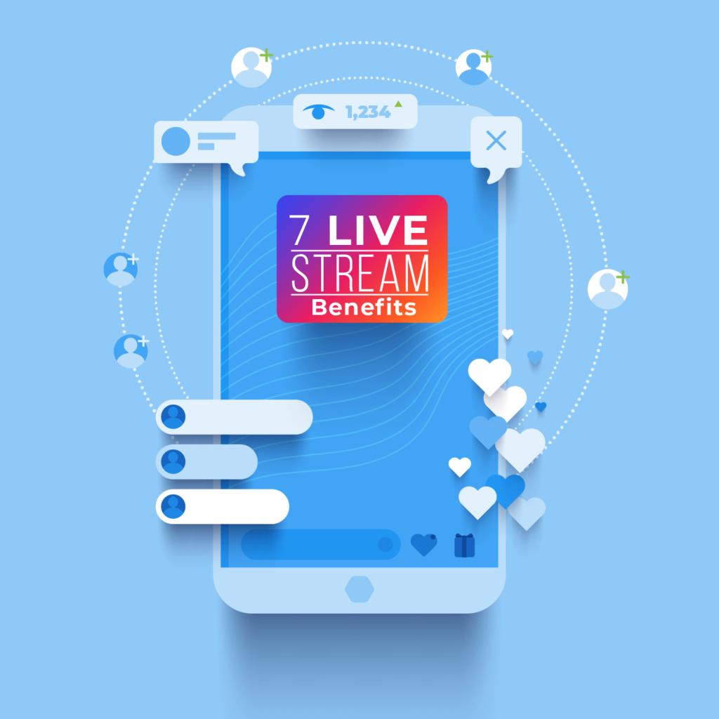 7 live stream benefits